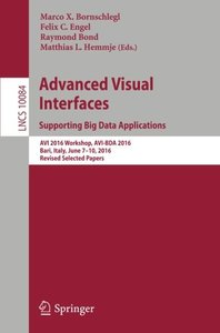 Advanced Visual Interfaces. Supporting Big Data Applications: AVI 2016 Workshop, AVI-BDA 2016, Bari, Italy, June 7-10, 2016, Revised Selected Papers (Lecture Notes in Computer Science)-cover