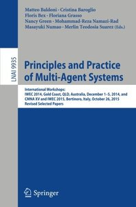 Principles and Practice of Multi-Agent Systems: International Workshops: IWEC 2014, Gold Coast, QLD, Australia, December 1-5, 2014, and CMNA XV and ... Papers (Lecture Notes in Computer Science)-cover