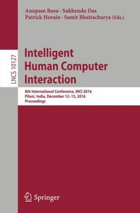 Intelligent Human Computer Interaction: 8th International Conference, IHCI 2016, Pilani, India, December 12-13, 2016, Proceedings (Lecture Notes in Computer Science)-cover