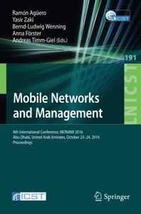 Mobile Networks and Management: 8th International Conference, MONAMI 2016, Abu Dhabi, United Arab Emirates, October 23-24, 2016, Proceedings (Lecture ... and Telecommunications Engineering)-cover