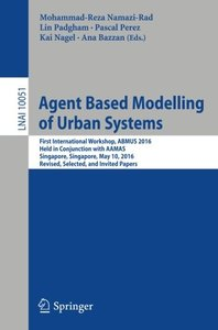 Agent Based Modelling of Urban Systems: First International Workshop, ABMUS 2016, Held in Conjunction with AAMAS, Singapore, Singapore, May 10, 2016, ... Papers (Lecture Notes in Computer Science)-cover