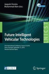 Future Intelligent Vehicular Technologies: First International Conference, Future 5V 2016, Porto, Portugal, September 15, 2016, Revised Selected ... and Telecommunications Engineering)-cover