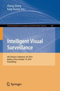 Intelligent Visual Surveillance: 4th Chinese Conference, IVS 2016, Beijing, China, October 19, 2016, Proceedings (Communications in Computer and Information Science)-cover