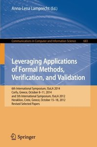 Leveraging Applications of Formal Methods, Verification, and Validation: 6th International Symposium, ISoLA 2014, Corfu, Greece, October 8-11, 2014, ... in Computer and Information Science)-cover
