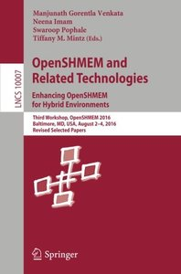 OpenSHMEM and Related Technologies. Enhancing OpenSHMEM for Hybrid Environments: Third Workshop, OpenSHMEM 2016, Baltimore, MD, USA, August 2 - 4, ... Papers (Lecture Notes in Computer Science)-cover