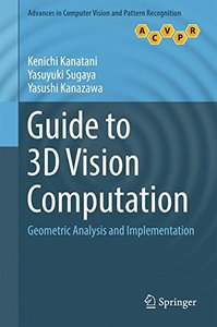 Guide to 3D Vision Computation: Geometric Analysis and Implementation (Advances in Computer Vision and Pattern Recognition)-cover