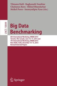 Big Data Benchmarking: 6th International Workshop, WBDB 2015, Toronto, ON, Canada, June 16-17, 2015 and 7th International Workshop, WBDB 2015, New ... Papers (Lecture Notes in Computer Science)-cover
