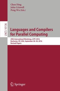 Languages and Compilers for Parallel Computing: 29th International Workshop, LCPC 2016, Rochester, NY, USA, September 28-30, 2016, Revised Papers (Lecture Notes in Computer Science)-cover