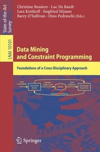Data Mining and Constraint Programming: Foundations of a Cross-Disciplinary Approach (Lecture Notes in Computer Science)-cover