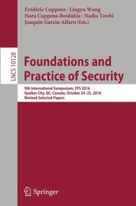 Foundations and Practice of Security: 9th International Symposium, FPS 2016, Qu矇bec City, QC, Canada, October 24-25, 2016, Revised Selected Papers (Lecture Notes in Computer Science)-cover