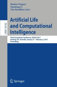 Artificial Life and Computational Intelligence: Third Australasian Conference, ACALCI 2017, Geelong, VIC, Australia, January 31 - February 2, 2017, Proceedings (Lecture Notes in Computer Science)-cover