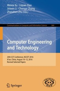 Computer Engineering and Technology: 20th CCF Conference, NCCET 2016, Xi'an, China, August 10-12, 2016, Revised Selected Papers (Communications in Computer and Information Science)-cover
