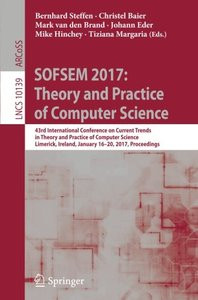 SOFSEM 2017: Theory and Practice of Computer Science: 43rd International Conference on Current Trends in Theory and Practice of Computer Science, ... (Lecture Notes in Computer Science)-cover