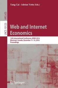 Web and Internet Economics: 12th International Conference, WINE 2016, Montreal, Canada, December 11-14, 2016, Proceedings (Lecture Notes in Computer Science)-cover