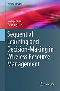 Sequential Learning and Decision-Making in Wireless Resource Management (Wireless Networks)