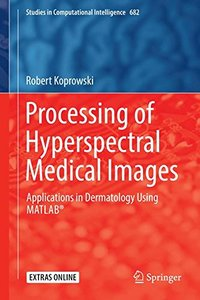 Processing of Hyperspectral Medical Images: Applications in Dermatology Using Matlab簧 (Studies in Computational Intelligence)-cover