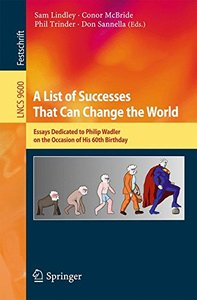 A List of Successes That Can Change the World: Essays Dedicated to Philip Wadler on the Occasion of His 60th Birthday (Lecture Notes in Computer Science)-cover