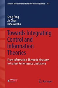 Towards Integrating Control and Information Theories: From Information-Theoretic Measures to Control Performance Limitations (Lecture Notes in Control and Information Sciences)