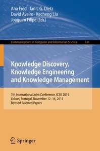 Knowledge Discovery, Knowledge Engineering and Knowledge Management: 7th International Joint Conference, IC3K 2015, Lisbon, Portugal, November 12-14, ... in Computer and Information Science)-cover