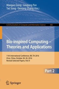 Bio-inspired Computing - Theories and Applications: 11th International Conference, BIC-TA 2016, Xi'an, China, October 28-30, 2016, Revised Selected ... in Computer and Information Science)-cover