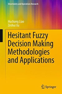 Hesitant Fuzzy Decision Making Methodologies and Applications (Uncertainty and Operations Research)-cover