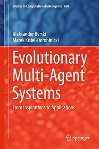 Evolutionary Multi-Agent Systems: From Inspirations to Applications (Studies in Computational Intelligence)