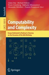 Computability and Complexity: Essays Dedicated to Rodney G. Downey on the Occasion of His 60th Birthday (Lecture Notes in Computer Science)-cover