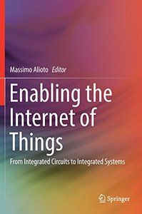 Enabling the Internet of Things: From Integrated Circuits to Integrated Systems-cover