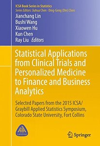 Statistical Applications from Clinical Trials and Personalized Medicine to Finance and Business Analytics: Selected Papers from the 2015 ICSA/Graybill ... Fort Collins (ICSA Book Series in Statistics)-cover