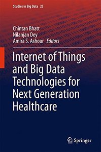 Internet of Things and Big Data Technologies for Next Generation Healthcare (Studies in Big Data)-cover