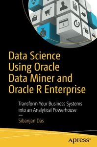 Data Science Using Oracle Data Miner and Oracle R Enterprise: Transform Your Business Systems into an Analytical Powerhouse(快遞進口)-cover