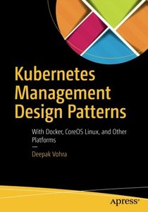Kubernetes Management Design Patterns: With Docker, CoreOS Linux, and Other Platforms-cover