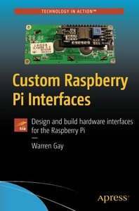 Custom Raspberry Pi Interfaces: Design and build hardware interfaces for the Raspberry Pi-cover