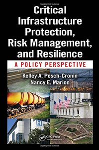 Critical Infrastructure Protection, Risk Management, and Resilience: A Policy Perspective-cover