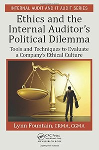 Ethics and the Internal Auditor's Political Dilemma: Tools and Techniques to Evaluate a Company's Ethical Culture (Internal Audit and IT Audit)-cover