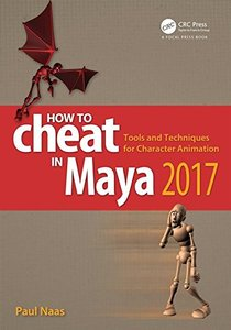 How to Cheat in Maya 2017: Tools and Techniques for Character Animation-cover