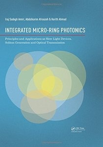 Integrated Micro-Ring Photonics: Principles and Applications as Slow Light Devices, Soliton Generation and Optical Transmission