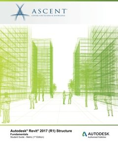 Autodesk Revit 2017 (R1) Structure: Fundamentals - Metric: Autodesk Authorized Publisher (Paperback)-cover