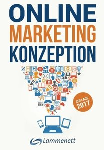 Online-Marketing-Konzeption - 2017: Der Weg zum optimalen Online-Marketing-Konzept. Digitale Transformation, wichtige Trends und Entwicklungen. Alle ... und Video-Marketing. (German Edition)-cover
