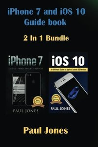 iPhone 7: iOS 10: An Ultimate Guide To Apple's Latest Mobile Device and iOS Version (Bundle)-cover