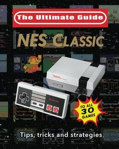 NES Classic: The Ultimate Guide: Tips, tricks and strategies to all 30 games-cover