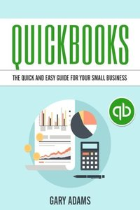 Quickbooks: The Quick And Easy Quickbooks Guide For Your Small Business - Accounting and Bookkeeping-cover