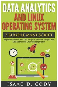 Data Analytics and Linux Operating System. Beginners Guide to Learn Data Analytics, Predictive Analytics and Data Science with Linux Operating System (Hacking Freedom Data Driven)-cover