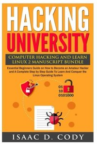 Hacking University: Computer Hacking and Learn Linux 2 Manuscript Bundle: Essential Beginners Guide on How to Become an Amateur Hacker and A Complete ... System (Hacking Freedom and Data Driven)-cover