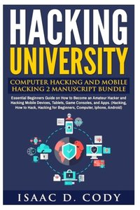 Hacking University: Computer Hacking and Mobile Hacking 2 Manuscript Bundle: Essential Beginners Guide on How to Become an Amateur Hacker and Hacking ... Android) (Hacking Freedom and Data Driven)-cover