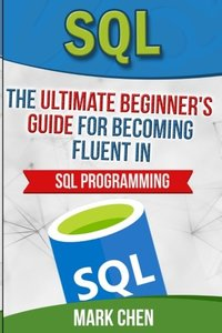SQL: The Ultimate Beginner's Guide for Becoming Fluent in SQL Programming-cover