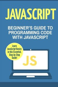 JavaScript: Beginner's Guide to Programming Code with JavaScript-cover