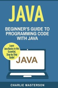 Java: Beginner's Guide to Programming Code with Java-cover