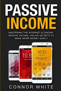 Passive Income: Mastering The Internet Economy Online Secrets to Make More Money Easily-cover
