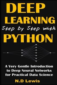 Deep Learning Step by Step with Python: A Very Gentle Introduction to Deep Neural Networks for Practical Data Science Paperback – July 26, 2016-cover